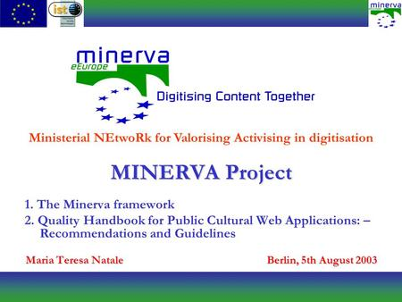 MINERVA Project 1. The Minerva framework 2. Quality Handbook for Public Cultural Web Applications: – Recommendations and Guidelines Maria Teresa NataleBerlin,