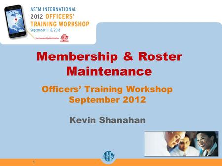 Membership & Roster Maintenance Officers Training Workshop September 2012 Kevin Shanahan 1.