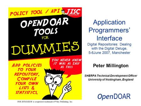 Peter Millington SHERPA Technical Development Officer University of Nottingham, England Application Programmers Interface Digital Repositories: Dealing.