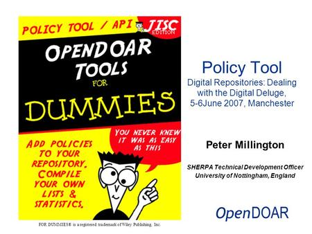 Peter Millington SHERPA Technical Development Officer University of Nottingham, England Policy Tool Digital Repositories: Dealing with the Digital Deluge,
