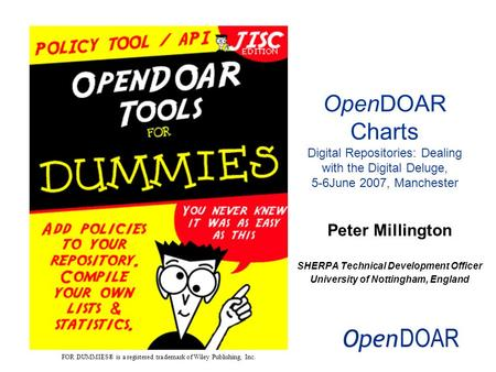 Peter Millington SHERPA Technical Development Officer University of Nottingham, England OpenDOAR Charts Digital Repositories: Dealing with the Digital.