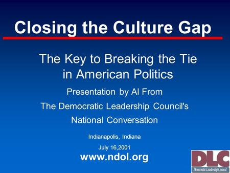 Closing the Culture Gap Presentation by Al From The Democratic Leadership Council's National Conversation Indianapolis, Indiana July 16,2001 www.ndol.org.