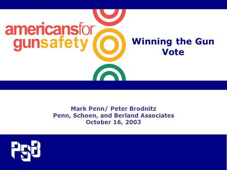 Winning the Gun Vote Mark Penn/ Peter Brodnitz Penn, Schoen, and Berland Associates October 16, 2003.