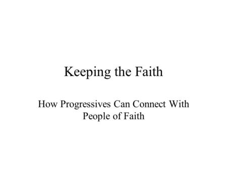 Keeping the Faith How Progressives Can Connect With People of Faith.