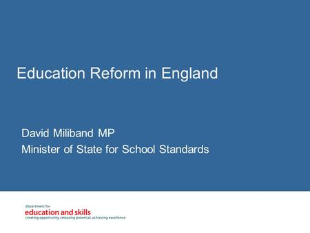 Education Reform in England David Miliband MP Minister of State for School Standards.