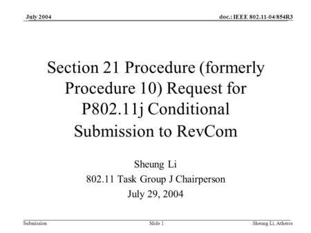 Doc.: IEEE 802.11-04/854R3 SubmissionSlide 1 July 2004 Sheung Li, Atheros Section 21 Procedure (formerly Procedure 10) Request for P802.11j Conditional.