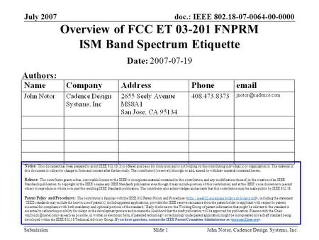 Doc.: IEEE 802.18-07-0064-00-0000 Submission July 2007 John Notor, Cadence Design Systems, Inc.Slide 1 Overview of FCC ET 03-201 FNPRM ISM Band Spectrum.