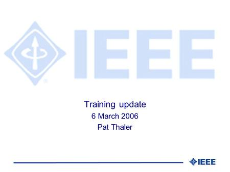 Training update 6 March 2006 Pat Thaler. Newcomer training l New to IEEE 802? l New to IEEE standards development? l Whats an EC, a PAR, all those dots.