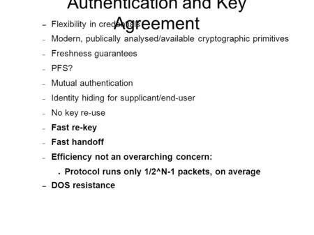 Authentication and Key Agreement – Flexibility in credentials – Modern, publically analysed/available cryptographic primitives – Freshness guarantees –
