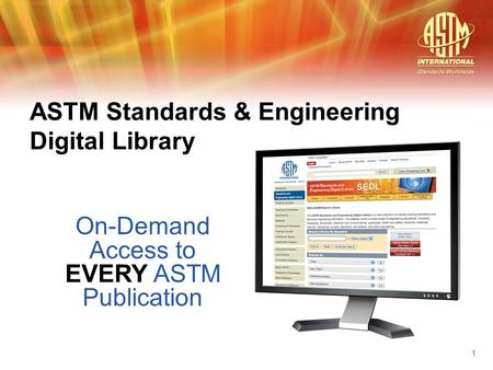 On-Demand Access to EVERY ASTM Publication ASTM Standards & Engineering Digital Library 1.