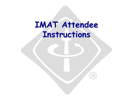 IMAT Attendee Instructions. Intro There are four steps to using this system, only one of which is recurring – the first three are onetime. Prior to or.