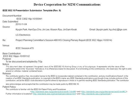 Device Cooperation for M2M Communications IEEE 802.16 Presentation Submission Template (Rev. 9) Document Number: IEEE C802.16p-10/0004r1 Date Submitted: