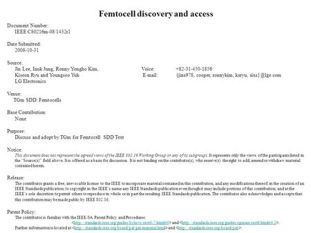 Femtocell discovery and access Document Number: IEEE C80216m-08/1432r1 Date Submitted: 2008-10-31 Source: Jin Lee, Inuk Jung, Ronny Yongho Kim, Voice:+82-31-450-1856.