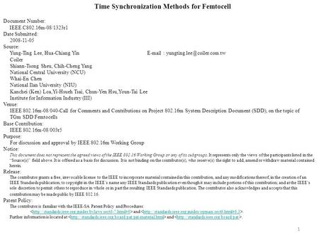 1 Time Synchronization Methods for Femtocell Document Number: IEEE C802.16m-08/1323r1 Date Submitted: 2008-11-05 Source: Yung-Ting Lee, Hua-Chiang Yin.