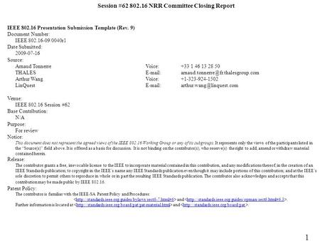 Session #62 802.16 NRR Committee Closing Report IEEE 802.16 Presentation Submission Template (Rev. 9) Document Number: IEEE 802.16-09/0040r1 Date Submitted: