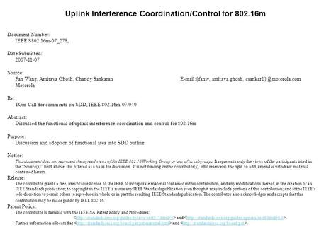 Uplink Interference Coordination/Control for 802.16m Document Number: IEEE S802.16m-07_278, Date Submitted: 2007-11-07 Source: Fan Wang, Amitava Ghosh,