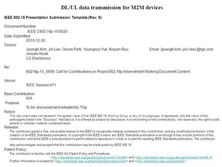DL/UL data transmission for M2M devices IEEE 802.16 Presentation Submission Template (Rev. 9) Document Number: IEEE C802.16p-10/0020 Date Submitted: 2010-12-30.