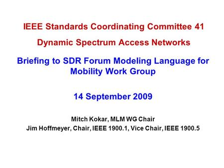 IEEE Standards Coordinating Committee 41 Dynamic Spectrum Access Networks Briefing to SDR Forum Modeling Language for Mobility Work Group 14 September.