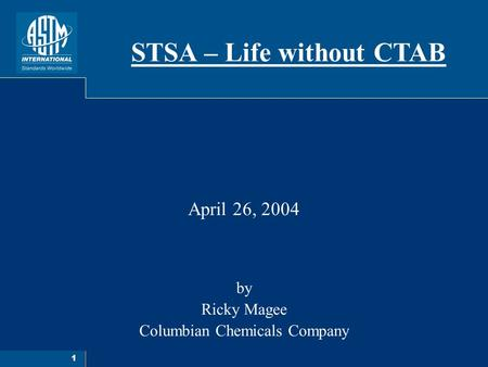 1 April 26, 2004 by Ricky Magee Columbian Chemicals Company STSA – Life without CTAB.