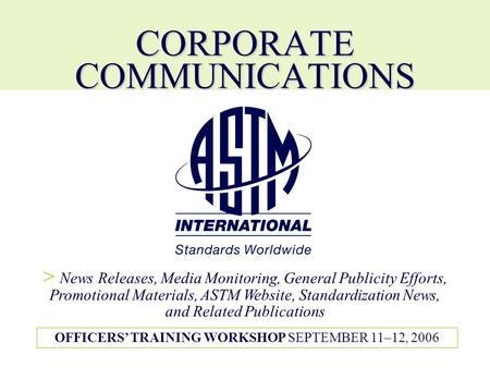CORPORATE COMMUNICATIONS > News Releases, Media Monitoring, General Publicity Efforts, Promotional Materials, ASTM Website, Standardization News, and Related.