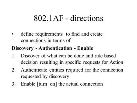 802.1AF - directions define requirements to find and create connections in terms of Discovery - Authentication - Enable 1.Discover of what can be done.