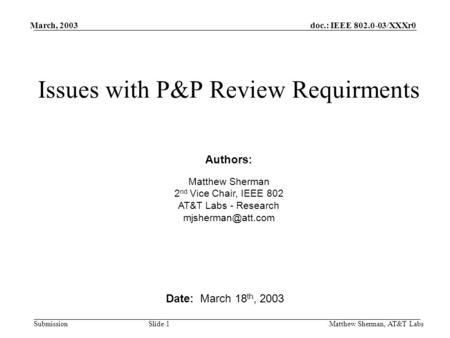 Doc.: IEEE 802.0-03/XXXr0 Submission March, 2003 Matthew Sherman, AT&T Labs Slide 1 Issues with P&P Review Requirments Date: March 18 th, 2003 Authors: