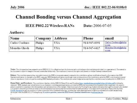 Doc.: IEEE 802.22-06/0108r0 Submission July 2006 Carlos Cordeiro, PhilipsSlide 1 Channel Bonding versus Channel Aggregation IEEE P802.22 Wireless RANs.