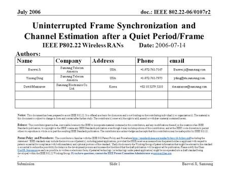 Doc.: IEEE 802.22-06/0107r2 Submission July 2006 Baowei Ji, SamsungSlide 1 Uninterrupted Frame Synchronization and Channel Estimation after a Quiet Period/Frame.