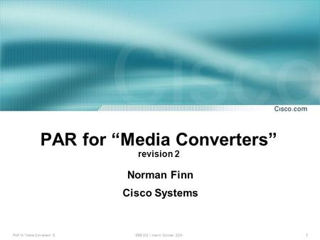 PAR for Media Converters r2IEEE 802.1 interim, October, 2004 1 PAR for Media Converters revision 2 Norman Finn Cisco Systems.