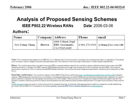 Analysis of Proposed Sensing Schemes IEEE P802.22 Wireless RANs Date: 2006-03-06 Authors : Notice: This document has been prepared to assist IEEE 802.22.