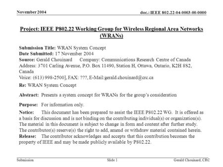 Doc.: IEEE 802.22-04-0003-00-0000 Submission November 2004 Gerald Chouinard, CRCSlide 1 Project: IEEE P802.22 Working Group for Wireless Regional Area.