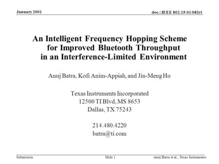 Doc.: IEEE 802.15-01/082r1 Submission January 2001 Anuj Batra et al., Texas InstrumentsSlide 1 An Intelligent Frequency Hopping Scheme for Improved Bluetooth.