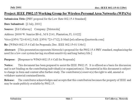 Doc.: IEEE 802.15-01/229r1 Submission July 2001 Ed Callaway, MotorolaSlide 1 Project: IEEE P802.15 Working Group for Wireless Personal Area Networks (WPANs)