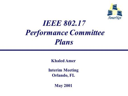 IEEE 802.17 Performance Committee Plans Khaled Amer Interim Meeting Orlando, FL May 2001.