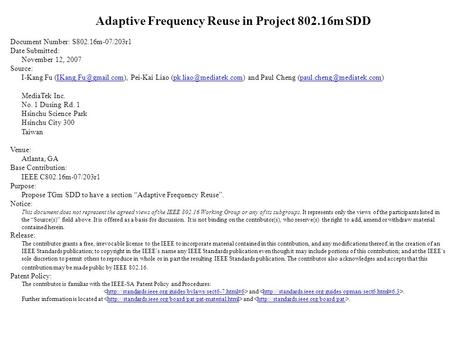 Adaptive Frequency Reuse in Project 802.16m SDD Document Number: S802.16m-07/203r1 Date Submitted: November 12, 2007 Source: I-Kang Fu