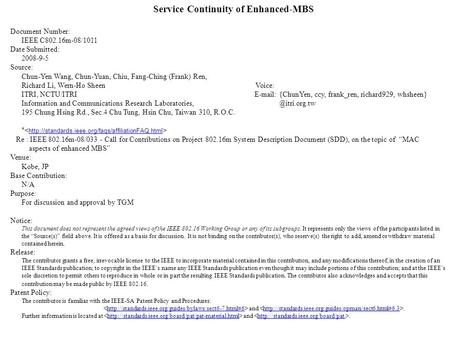 Service Continuity of Enhanced-MBS Document Number: IEEE C802.16m-08/1011 Date Submitted: 2008-9-5 Source: Chun-Yen Wang, Chun-Yuan, Chiu, Fang-Ching (Frank)