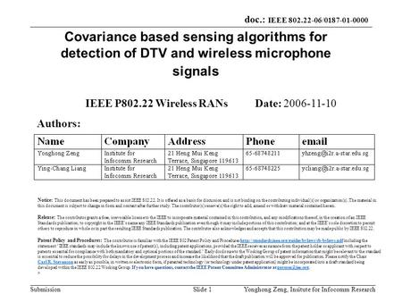 Doc.: IEEE 802.22-06/0187-01-0000 SubmissionYonghong Zeng, Insitute for Infocomm ResearchSlide 1 Covariance based sensing algorithms for detection of DTV.