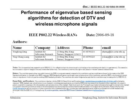 Doc.: IEEE 802.22-06/0186-00-0000 SubmissionYonghong Zeng, Insitute for Infocomm ResearchSlide 1 Performance of eigenvalue based sensing algorithms for.