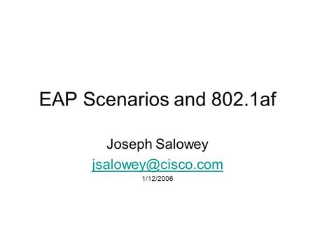 EAP Scenarios and 802.1af Joseph Salowey 1/12/2006.