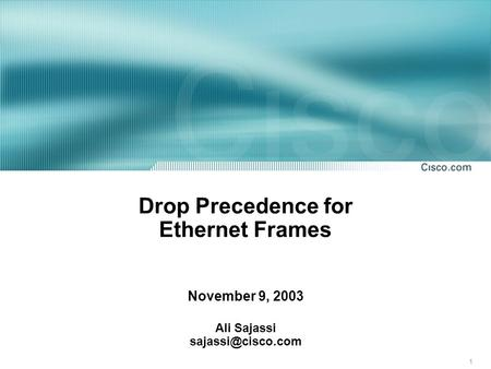 1 Drop Precedence for Ethernet Frames November 9, 2003 Ali Sajassi