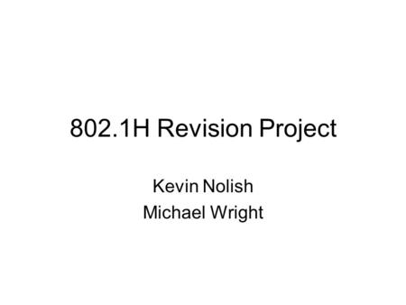 802.1H Revision Project Kevin Nolish Michael Wright.