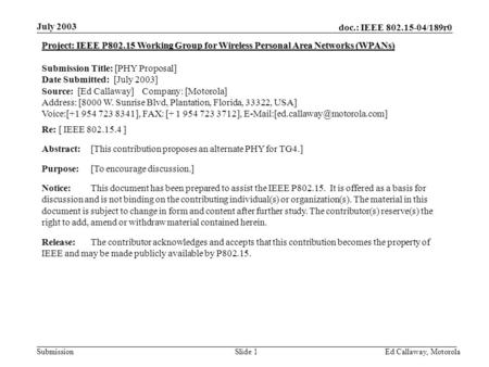 Doc.: IEEE 802.15-04/189r0 Submission July 2003 Ed Callaway, Motorola Slide 1 Project: IEEE P802.15 Working Group for Wireless Personal Area Networks (WPANs)