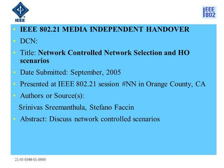 21-05-0366-01-0000 IEEE 802.21 MEDIA INDEPENDENT HANDOVER DCN: Title: Network Controlled Network Selection and HO scenarios Date Submitted: September,
