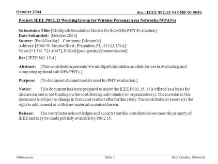 Doc.: IEEE 802.15-04-0585-00-004b Submission October 2004 Paul Gorday, Motorola Slide 1 Project: IEEE P802.15 Working Group for Wireless Personal Area.