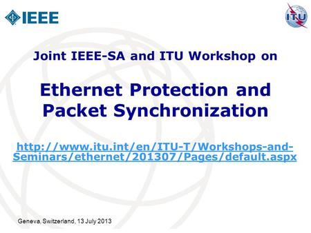 Geneva, Switzerland, 13 July 2013 Ethernet Protection and Packet Synchronization  Seminars/ethernet/201307/Pages/default.aspx.