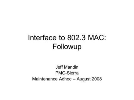 Interface to 802.3 MAC: Followup Jeff Mandin PMC-Sierra Maintenance Adhoc – August 2008.
