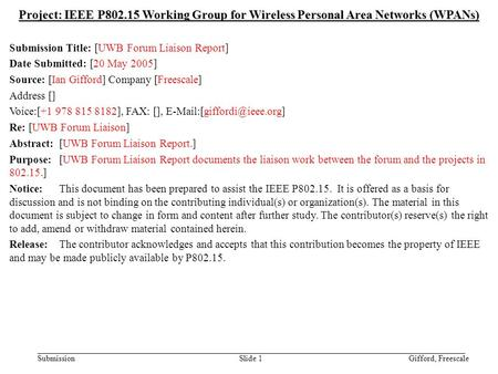 Doc.: IEEE 802.15-05/0310r1 Submission May 2005 Gifford, FreescaleSlide 1 Project: IEEE P802.15 Working Group for Wireless Personal Area Networks (WPANs)