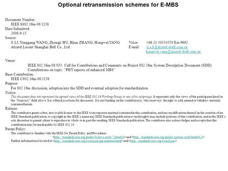 Optional retransmission schemes for E-MBS Document Number: IEEE S802.16m-08/1138 Date Submitted: 2008-9-15 Source: Ji LI, Yonggang WANG, Zhongji HU, Bijun.