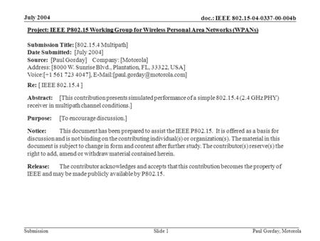 Doc.: IEEE 802.15-04-0337-00-004b Submission July 2004 Paul Gorday, Motorola Slide 1 Project: IEEE P802.15 Working Group for Wireless Personal Area Networks.