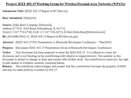 Project: IEEE 802.15 Working Group for Wireless Personal Area Networks (WPANs) Submission Title: [IEEE 802.15 Report at BT Decvon] Date Submitted: [09july00]
